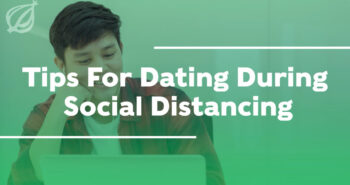 Tips For Dating During Social Distancing