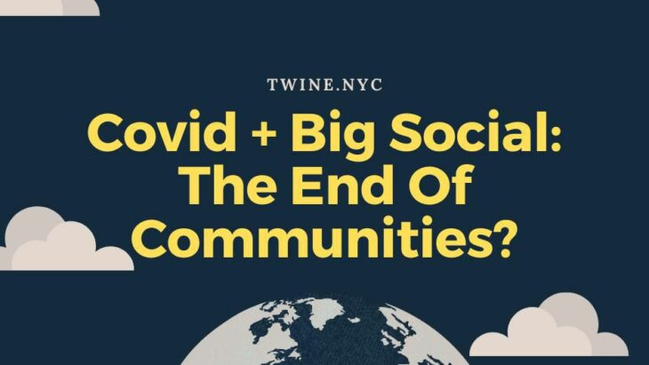 Covid + Big Social: The End Of Communities?